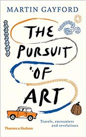 Pursuit of Art : Travels, Encounters And Revelations - Gayford, Martin