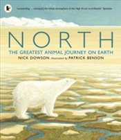 North : The Greatest Animal Journey on Earth - Dowson, Nick