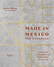 Made In Mexico : The Cookbook : Classic And Contemporary Recipes From Mexico City - Mena, Danny