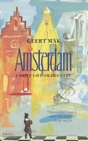 Amsterdam : Brief Life of a City - Mak, Geert