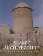 Islamic Architecture : Form Function and Meaning - Hillenbrand, Robert