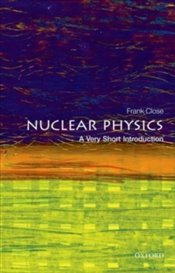 Nuclear Physics : A Very Short Introduction - Close, Frank