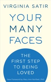 Your Many Faces : The First Step To Being Loved - Satir, Virginia
