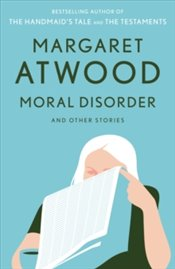 Moral Disorder and Other Stories - Atwood, Margaret