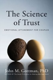 Science of Trust : Emotional Attunement for Couples - Gottman, John M.