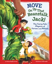 Move On Up That Beanstalk, Jack! : The Fairy Tale Physics of Forces and Motion  - Troupe, Thomas Kingsley
