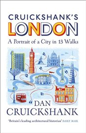 Cruickshanks London A Portrait of a City in 20 Walks - Cruickshank, Dan