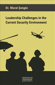 Leadership Challenges in the Current Security Environment - Şengöz, Murat