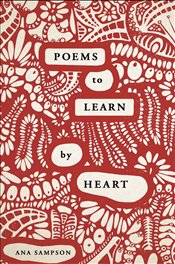 Poems to Learn By Heart - Sampson, Ana