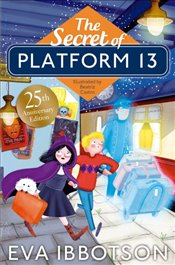 Secret Of Platform 13 : 25Th Anniversary Illustrated Edition - Ibbotson, Eva