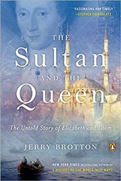 Sultan And The Queen : The Untold Story of Elizabeth and Islam  - Brotton, Jerry