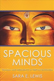 Spacious Minds : Trauma and Resilience In Tibetan Buddhism - Lewis, Sara E.