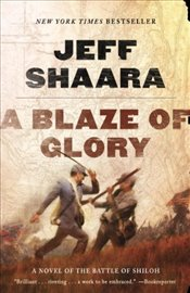 Blaze Of Glory : A Novel Of The Battle Of Shiloh - Shaara, Jeff