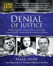 Denial of Justice : Dorothy Kilgallen, Abuse of Power, and the Most Compelling JFK Assassination  - Shaw, Mark