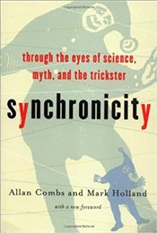 Synchronicity : Through The Eyes of Science, Myth and The Trickster - Holland, Mark