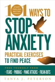 101 Ways to Stop Anxiety : Practical Exercises to Find Peace and Free Yourself from Fears, Phobias - Peterson, Tanya J.