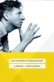 One Hundred Autobiographies : A Memoir - Lehman, David