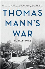 Thomas Manns War : Literature, Politics and The World Republic of Letters - Boes, Tobias