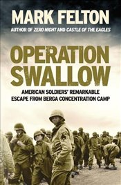 Operation Swallow : American Soldiers' Remarkable Escape from Berga Concentration Camp - Felton, Mark