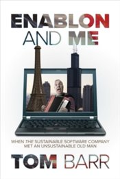 Enablon and Me : When the Sustainable Software Company Met an Unsustainable Old Man - Barr, Tom