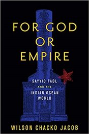 For God Or Empire : Sayyid Fadl And The Indian Ocean World - Jacob, Wilson Chacko