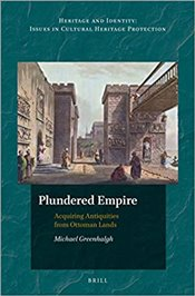 Plundered Empire : Acquiring Antiquities from Ottoman Lands - Greenhalgh, Michael