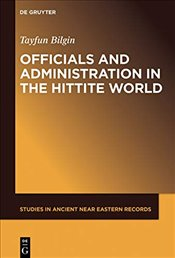 Officials And Administration In The Hittite World - Bilgin, Tayfun