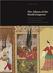 Album of the World Emperor : Cross Cultural Collecting and the Art of Album Making in Seventeenth Ce - Fetvacı, Emine