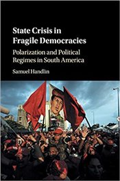 State Crisis In Fragile Democracies : Polarization And Political Regimes In South America - Handlin, Samuel