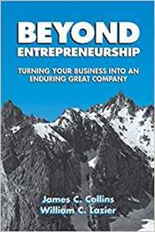 Beyond Entrepreneurship : Turning Your Business Into An Enduring Great Company - Collins, James