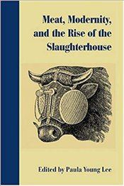Meat, Modernity, And The Rise Of The Slaughterhouse - Young Lee, Paula