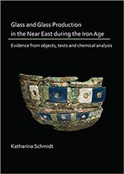 Glass And Glass Production In The Near East During The Iron Age: Evidence From Objects, Texts And Ch - Schmidt, Katharina