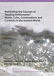 Rethinking The Concept Of 'Healing Settlements': Water, Cults, Constructions And Contexts In The Anc - Bassani, Maddalena