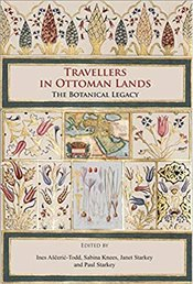 Travellers In Ottoman Lands: The Botanical Legacy - Asceric-Todd, Ines