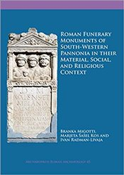 Roman Funerary Monuments Of South-Western Pannonia In Their Material, Social, And Religious Context  - Migotti, Branka