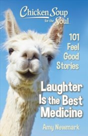 Chicken Soup for the Soul : Laughter Is the Best Medicine : 101 Feel Good Stories - Newmark, Amy