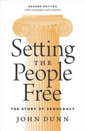 Setting The People Free : The Story Of Democracy - Dunn, John