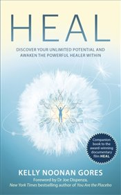 Heal : Discover Your Unlimited Potential and Awaken The Powerful Healer Within - Noonan Gores, Kelly