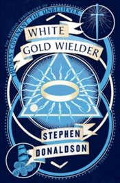White Gold Wielder : The Second Chronicles Of Thomas Covenant Book 3 - Donaldson, Stephen