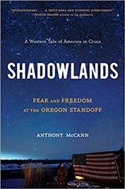 Shadowlands : Fear and Freedom at the Oregon Standoff - McCann, Anthony