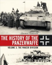 History of the Panzerwaffe : The Panzer Division - Anderson, Thomas