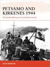 Petsamo and Kirkenes 1944 : The Soviet Offensive in the Northern Arctic - Greentree, David