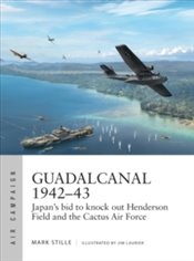 Guadalcanal 1942-43 : JapanS Bid to Knock out Henderson Field and the Cactus Air Force - Stille, Mark
