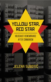 Yellow Star, Red Star : Holocaust Remembrance After Communism - Subotic, Jelena