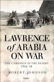 Lawrence of Arabia and the War in the Desert 1916-18 - Johnson, Robert