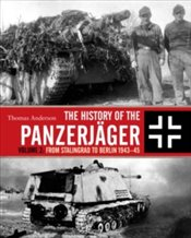 History of the Panzerjager : From Stalingrad to Berlin 1943-45 - Anderson, Thomas