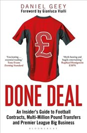 Done Deal : An Insiders Guide to Football Contracts MultiMillion Pound Transfers and Premier League - Geey, Daniel