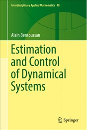 Estimation and Control of Dynamical Systems  - Bensoussan, Alain