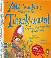 You Wouldnt Want to Be Tutankhamun! - Stewart, David