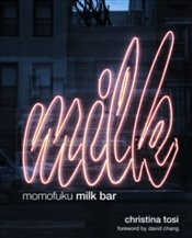 Momofuku Milk Bar : A Cookbook - Tosi, Christina
